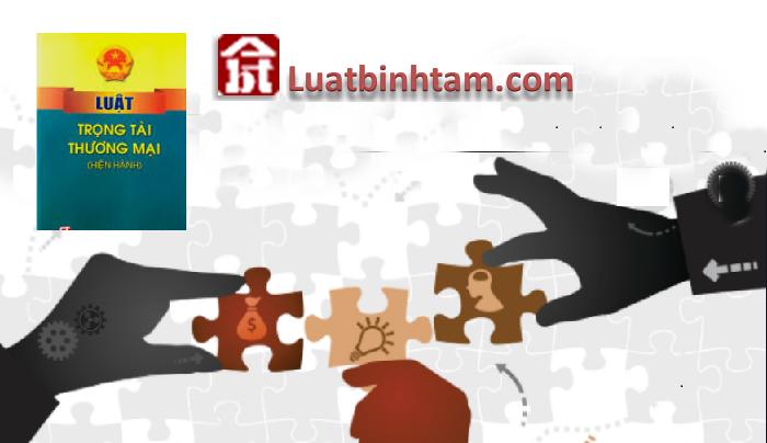 Luật trọng tài thương mại quy định việc giải quyết tranh chấp thương mại bằng cơ chế trọng tài
